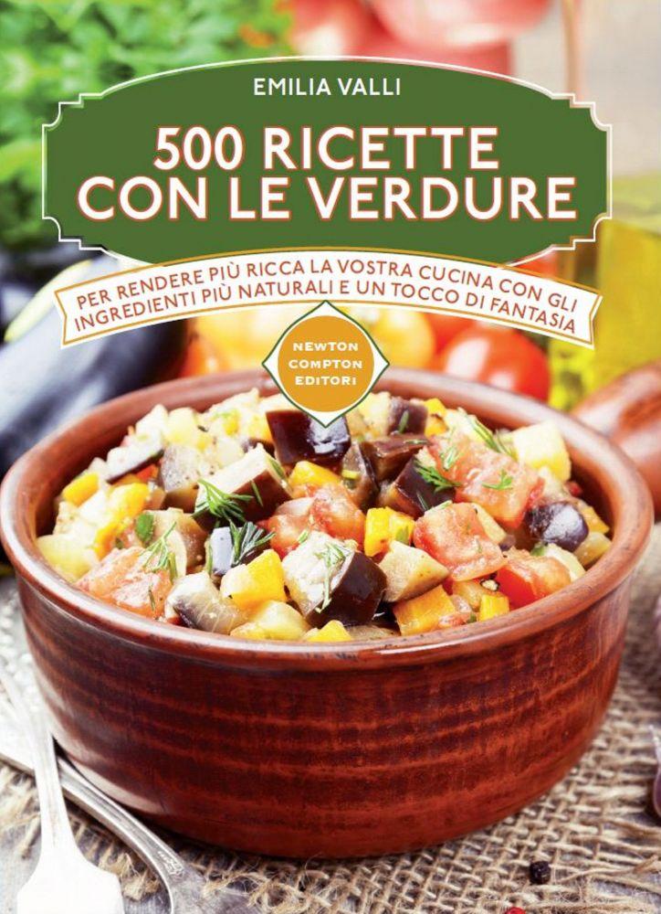 500 ricette con le verdure newton compton editori for Ricette con verdure