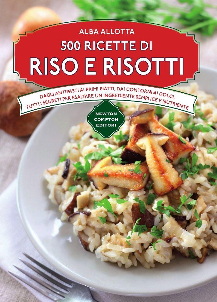 500 ricette di riso e risotti newton compton editori for Ricette di riso