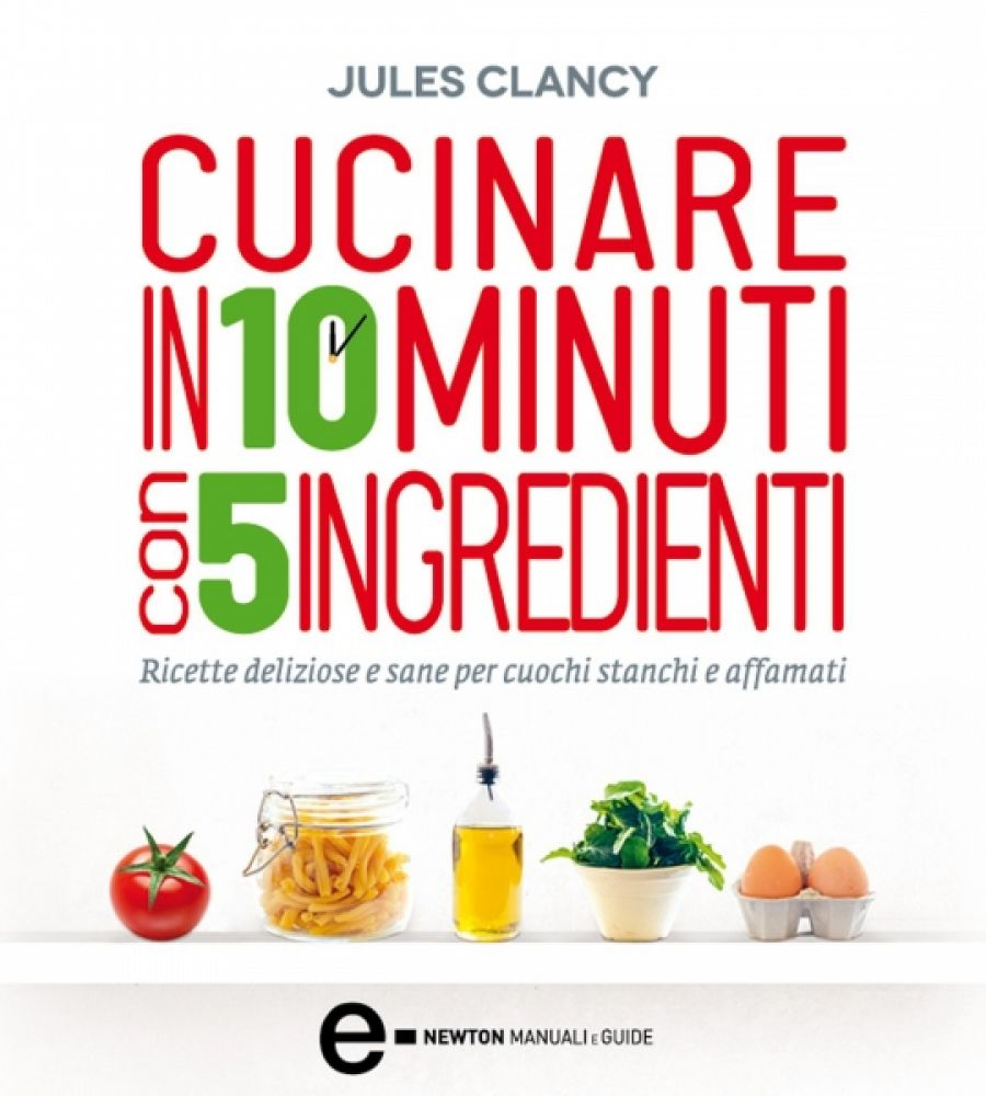 cucinare in 10 minuti con 5 ingredienti newton compton