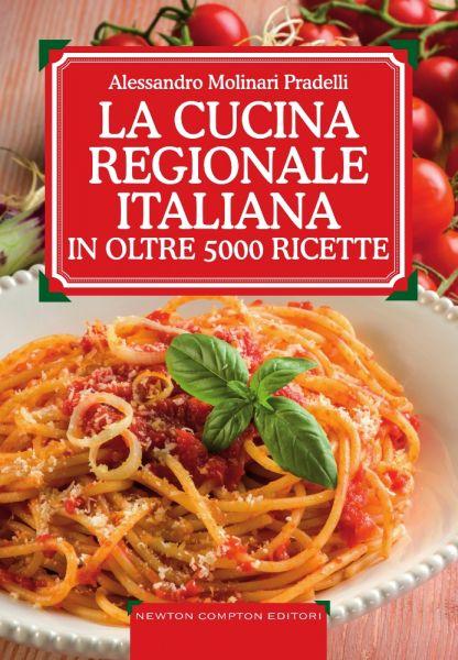 La cucina regionale italiana in oltre 5000 ricette newton compton editori - La cucina italiana ricette ...