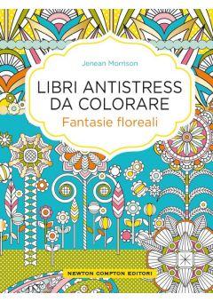Libri antistress da colorare. Fantasie floreali