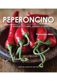 Peperoncino. Ricette piccanti, segreti e curiosità