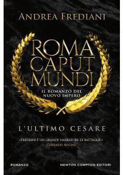 Roma Caput Mundi. L'ultimo Cesare