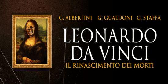 Leonardo da Vinci. Il rinascimento dei morti