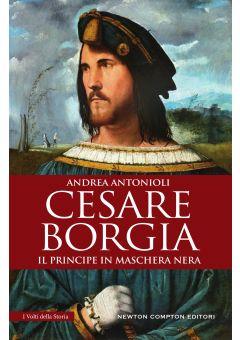 Cesare Borgia. Il principe in maschera nera