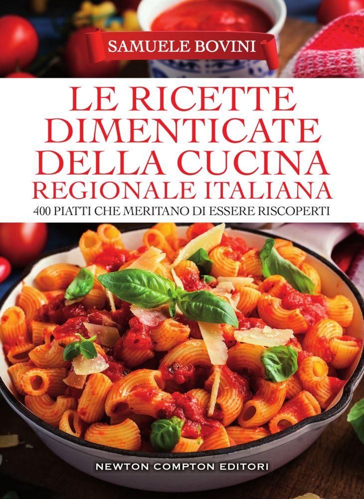 Le ricette dimenticate della cucina regionale italiana newton compton editori - Cucina regionale italiana ...