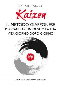 Kaizen. Il metodo giapponese per cambiare in meglio la tua vita giorno dopo giorno