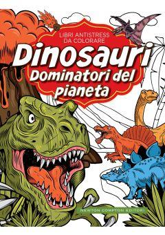 Libri antistress da colorare. Dinosauri: dominatori del pianeta
