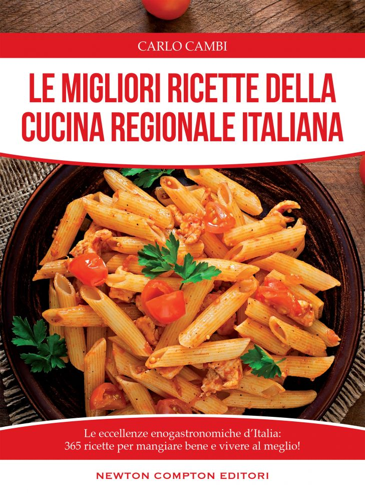 Le Migliori Ricette Della Cucina Regionale Italiana Newton Compton