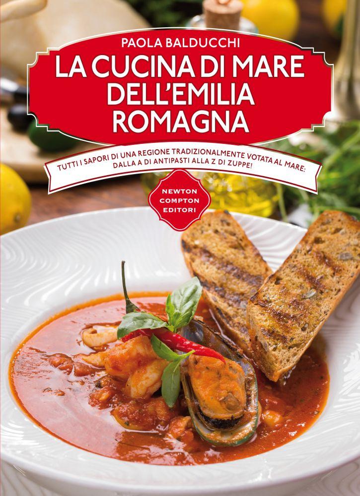 La cucina di mare dell\'Emilia Romagna - Newton Compton Editori