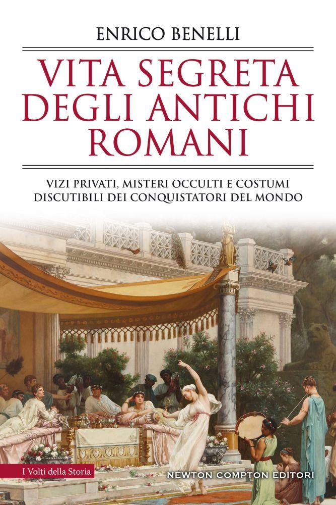 Vita segreta degli antichi romani newton compton editori for Ricette degli antichi romani
