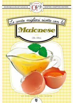 Le cento migliori ricette con la maionese
