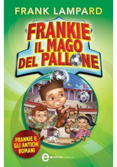 Frankie il mago del pallone. Frankie e gli antichi romani