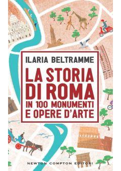 La storia di Roma in 100 monumenti e opere d'arte