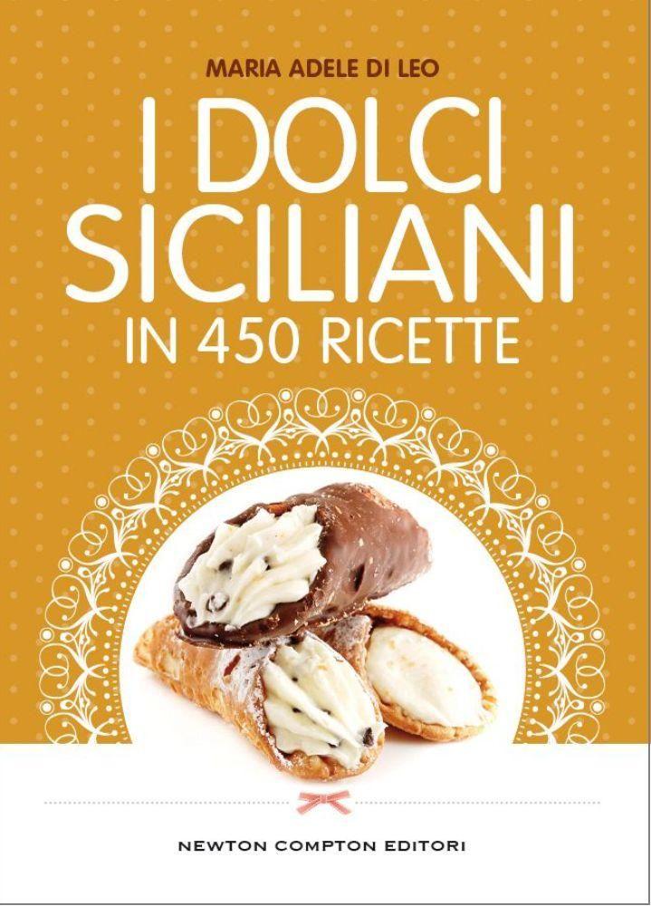 I dolci siciliani in 450 ricette newton compton editori for Ricette dolci siciliani