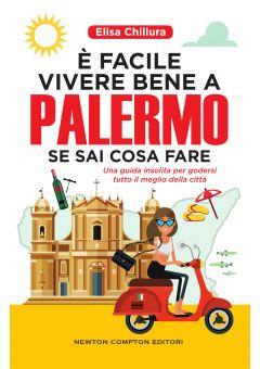 È facile vivere bene a Palermo se sai cosa fare