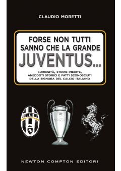 Forse non tutti sanno che la grande Juventus...