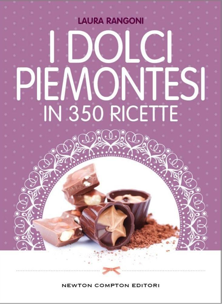 I dolci piemontesi in 350 ricette newton compton editori for Ricette piemontesi