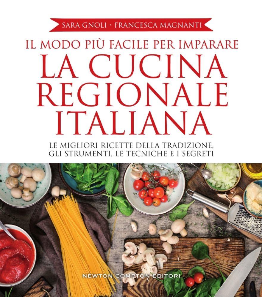 Il modo pi facile per imparare la cucina regionale italiana newton compton editori - Cucina regionale italiana ...