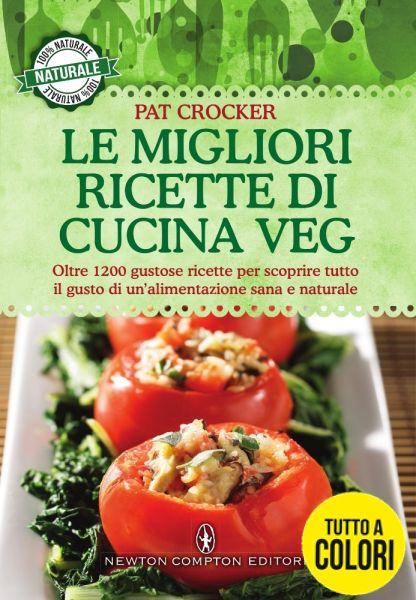 Le migliori ricette di cucina veg newton compton editori for Migliori siti di ricette di cucina