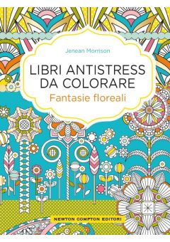 Libri antistress da colorare. Fantasie floreali